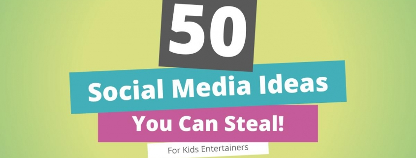 50 Social Media Ideas - for Kids Entertainers
